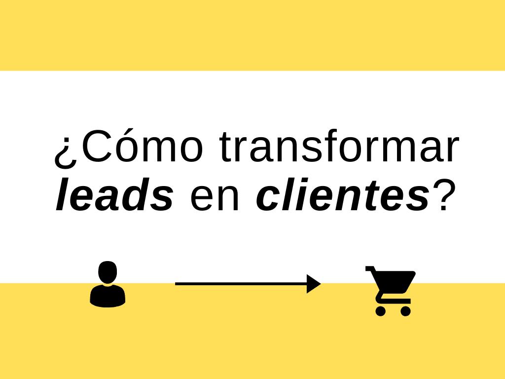 Cómo transformar Leads en Clientes