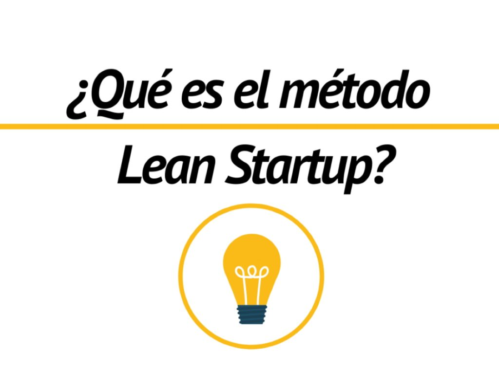 En qué consiste el método Lean Startup