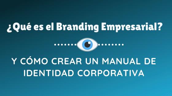 Qué es Branding Empresarial y Cómo crear un Manual de Identidad Corporativa