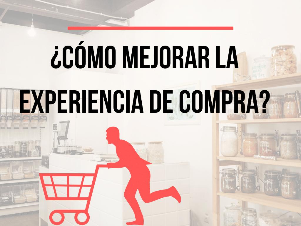 Como mejorar las experiencias de compra de los clientes